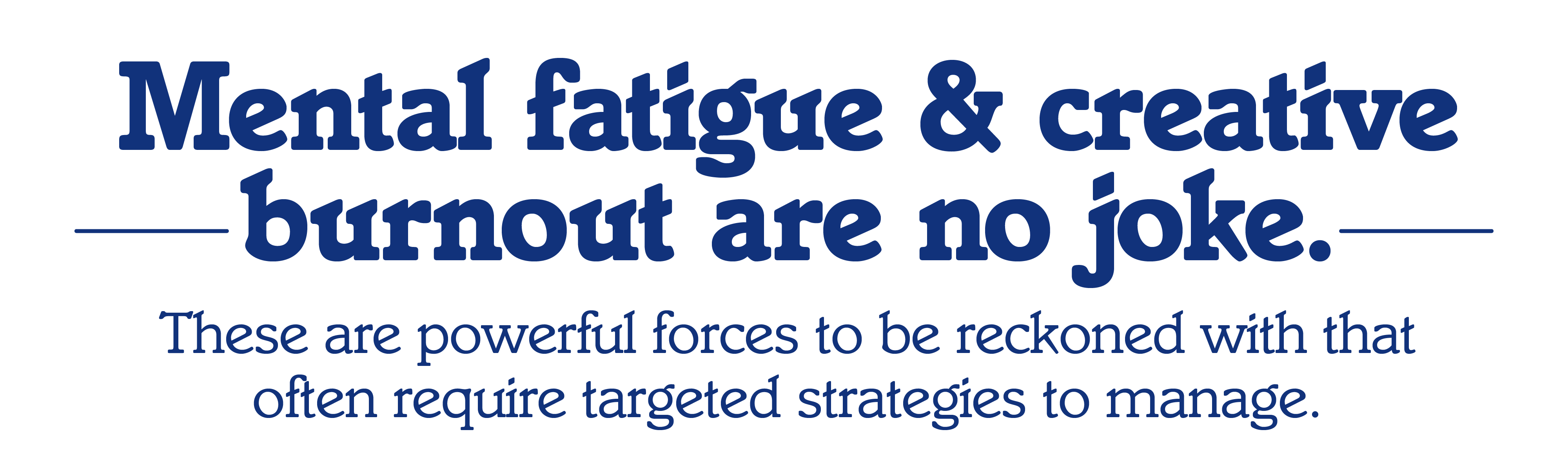Mental Fatigue is No Joke—these are powerful forces that require targeted strategies to manage The Creative Performer